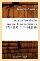 Louis de Frott Et Les Insurrections Normandes, 1793-1832. T. 3 ( d.1889)