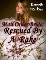 Mail Order Bride: Rescued By A Rake: A Historical Mail Order Bride Western Victorian Romance (Rescued Mail Order Brides Book 2)