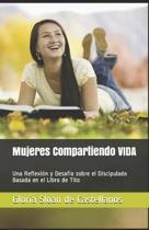 Mujeres Compartiendo VIDA: Una Reflexi�n y Desaf�o sobre el Discipulado Basada en el Libro de Tito