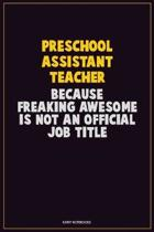 Preschool Assistant Teacher, Because Freaking Awesome Is Not An Official Job Title: Career Motivational Quotes 6x9 120 Pages Blank Lined Notebook Jour