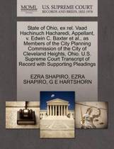State of Ohio, Ex Rel. Vaad Hachinuch Hacharedi, Appellant, V. Edwin C. Baxter Et Al., as Members of the City Planning Commission of the City of Cleveland Heights, Ohio. U.S. Supreme Court Transcript of Record with Supporting Pleadings