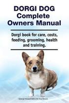 Dorgi Dog Complete Owners Manual. Dorgi Book for Care, Costs, Feeding, Grooming, Health and Training.