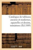 Catalogue de Tableaux Anciens Et Modernes, Aquarelles Et Dessins, Miniatures