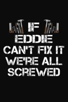 If Eddie Can't Fix It We're All Screwed: Personalized Handyman Journal - Gift Notebook