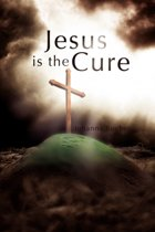 Jesus Is the Cure