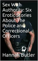 Sex With Authority: Six Erotic Stories About The Police and Correctional Officers