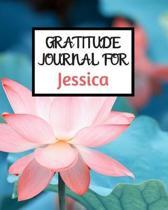 Gratitude Journal For Jessica: Gratitude Journal / Notebook / Diary / Gratitude Journal For Women / Gratitude Journal For Kids / Gratitude Journal an