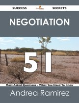 Negotiation 51 Success Secrets - 51 Most Asked Questions On Negotiation - What You Need To Know