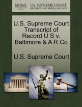 U.S. Supreme Court Transcript of Record U S V. Baltimore & A R Co