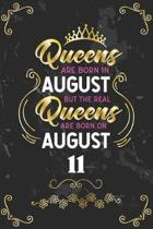 Queens Are Born In August But The Real Queens Are Born On August 11: Funny Blank Lined Notebook Gift for Women and Birthday Card Alternative for Frien