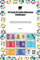 20 Corgi Pit Selfie Milestone Challenges: Corgi Pit Milestones for Memorable Moments, Socialization, Indoor & Outdoor Fun, Training Book 2