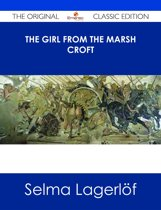 The Girl From the Marsh Croft - The Original Classic Edition