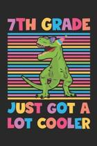 7th Grade Just Got A Lot Cooler - Dinosaur Back To School Gift - Notebook For Seventh Grade Boys - Boys Dinosaur Writing Journal: Medium College-Ruled
