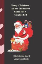 Merry Christmas You are the Reason Santa Has A Naughty List Christmas Card Address Book: High Quality Christmas Card Record Address List log Book Orga