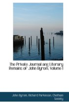 The Private Journal Ang Literary Remains of John Byrom, Volume I