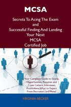 MCSA Secrets To Acing The Exam and Successful Finding And Landing Your Next MCSA Certified Job