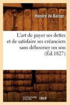 L'Art de Payer Ses Dettes Et de Satisfaire Ses Cr�anciers Sans D�bourser Un Sou, (�d.1827)