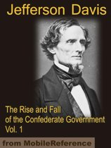 The Rise and Fall of the Confederate Government VOLUME ONE (Mobi Classics)