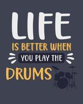 Life Is Better When You Play the Drums: Percussion Gift for People Who Love to Play the Drums - Funny Blank Lined Journal or Notebook