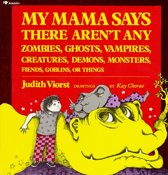 My Mama Says There Aren't Any Zombies, Ghosts, Vampires, Creatures, Demons, Monsters, Fiends, Goblins or Things
