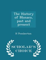 The History of Monaco, Past and Present - Scholar's Choice Edition