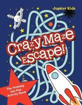 Crazy Maze Escape! the Nothing But Fun Activity Book