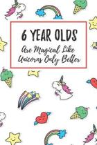 6 Year Olds Are Magical Like Unicorns Only Better: 6x9'' Lined Notebook/Journal Funny Gift Idea For Kids