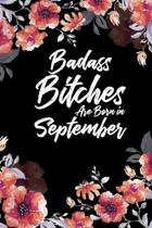 Badass Bitches Are Born In September: Weekly 100 page 6 x 9 Floral pattern Water Color Planner and Notebook For a September birthday unique gifts for