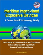Maritime Improvised Explosive Devices: A Threat Based Technology Study - Use of MIEDs by Terrorists and the Navy's Explosive Ordnance Disposal (EOD) Capability to Counter With Divers and Robots