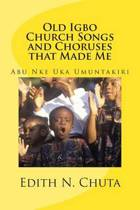 Old Igbo Church Songs and Choruses That Made Me