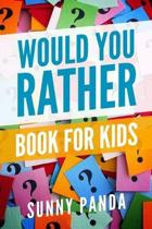 Would You Rather Book for Kids: Silly Scenarios, Crazy Choices, and Hilarious Situations the Whole Family Will Love