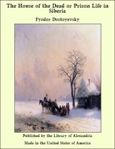 The House of the Dead or Prison Life in Siberia With an Introduction by Julius Bramont