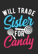 Will Trade Sister For Candy: Halloween Blank Lined Journal Notebook / Trick or Treat Candy Journal/Kids Journal/Candy Cane Journal/Journal For Brot