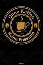 Ohne Kaffee keine Friseurin Notizbuch: Friseurin Journal DIN A5 liniert 120 Seiten Geschenk