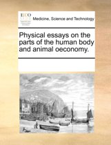 Physical Essays on the Parts of the Human Body and Animal Oeconomy