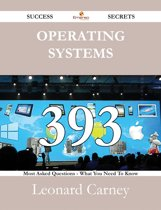Operating Systems 393 Success Secrets - 393 Most Asked Questions On Operating Systems - What You Need To Know