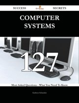 Computer Systems 127 Success Secrets - 127 Most Asked Questions On Computer Systems - What You Need To Know