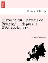 Histoire Du Cha Teau de Brugny ... Depuis Le Xve Sie Cle, Etc.