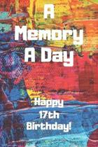 A Memory A Day Happy 17th Birthday!: A Memory A Day 17th Birthday Card Quote Journal / Notebook / Diary / Greetings / Appreciation Gift (6 x 9 - 110 B