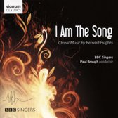 I Am The Song - Choral Music By Bernard Hughes