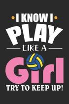 I Know I Play Like a: Girl Try to Keep up! Volleyball Player ruled Notebook 6x9 Inches - 120 lined pages for notes, drawings, formulas - Org