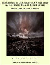 The Shooting of Dan McGrew: A Novel Based on the Famous Poem of Robert Service