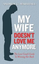 My Wife Doesn't Love Me Anymore