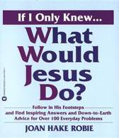If I Only Knew...What Would Jesus Do?