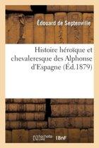 Histoire H�ro�que Et Chevaleresque Des Alphonse d'Espagne