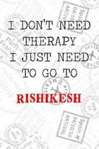 I Don't Need Therapy I Just Need To Go To Rishikesh: 6x9'' Lined Travel Stamps Notebook/Journal Funny Gift Idea For Travellers, Explorers, Backpackers,
