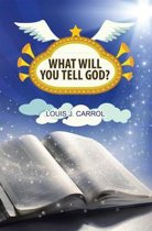 What Will You Tell God?