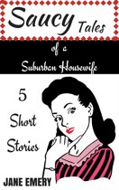 Saucy Tales of a Suburban Housewife: 5 Short Stories