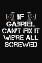 If Gabriel Can't Fix It We're All Screwed: Personalized Handyman Journal - Gift Notebook