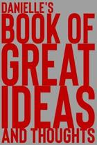 Danielle's Book of Great Ideas and Thoughts: 150 Page Dotted Grid and individually numbered page Notebook with Colour Softcover design. Book format: 6